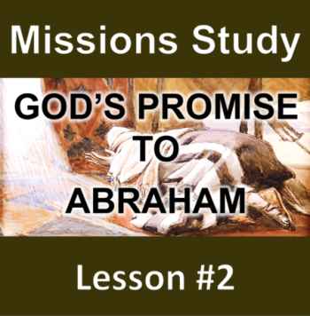 Thumbnail for the post titled: Missions Study Series #2 – God's Promises to Abraham